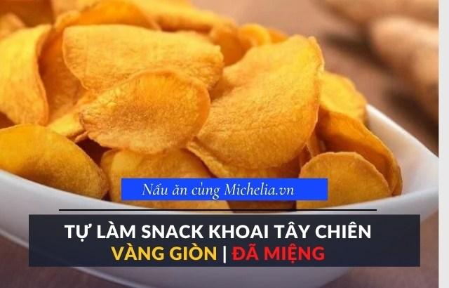 Hé lộ cách làm snack khoai tây giòn tan vàng ruộm