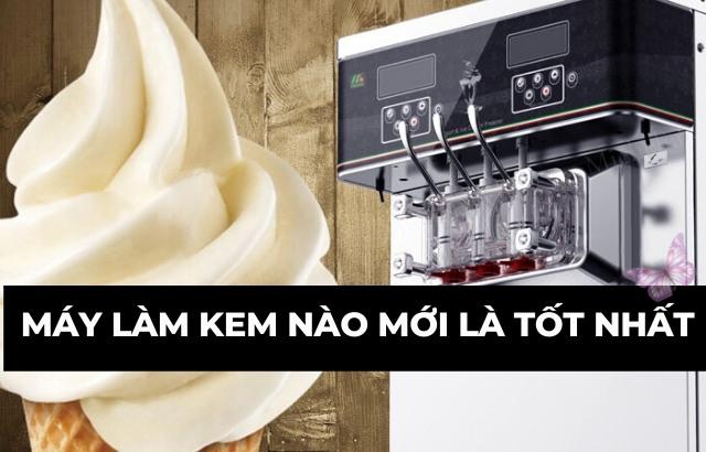 máy làm kem nào mới là tốt nhất