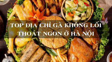 Top 7 địa chỉ gà không lối thoát ngon ở Hà Nội
